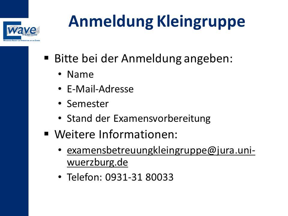 Anmeldung Kleingruppe  Bitte bei der Anmeldung angeben: Name E-Mail-Adresse Semester Stand der Examensvorbereitung  Weitere Informationen: examensbe