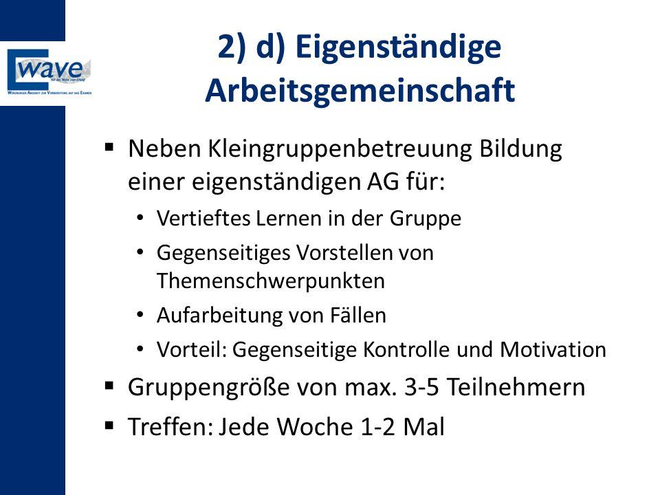 2) d) Eigenständige Arbeitsgemeinschaft  Neben Kleingruppenbetreuung Bildung einer eigenständigen AG für: Vertieftes Lernen in der Gruppe Gegenseitig