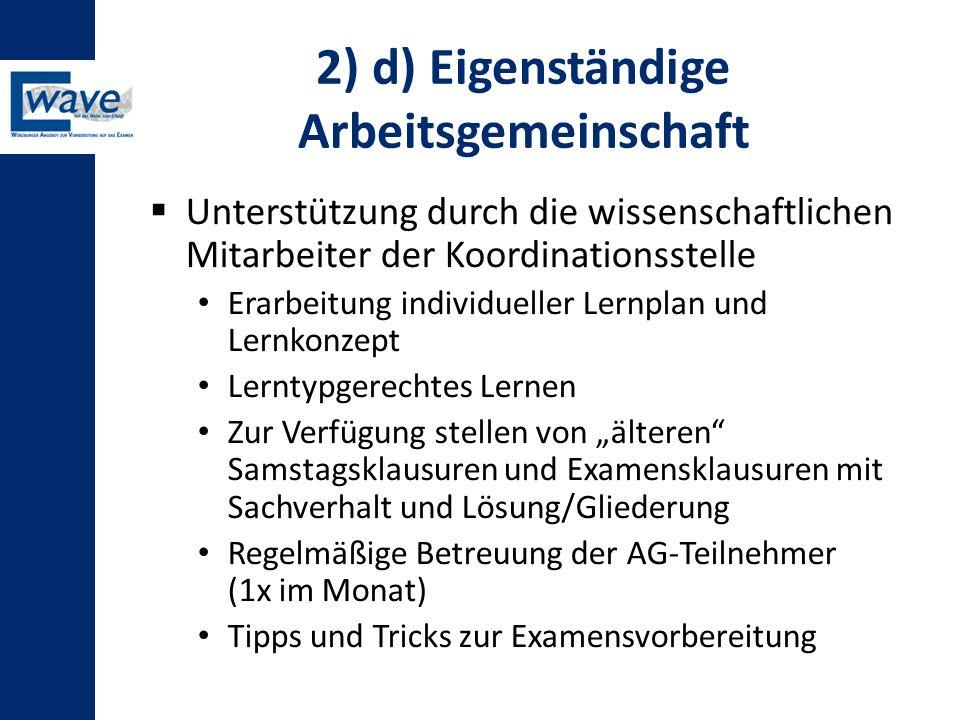 2) d) Eigenständige Arbeitsgemeinschaft  Unterstützung durch die wissenschaftlichen Mitarbeiter der Koordinationsstelle Erarbeitung individueller Ler