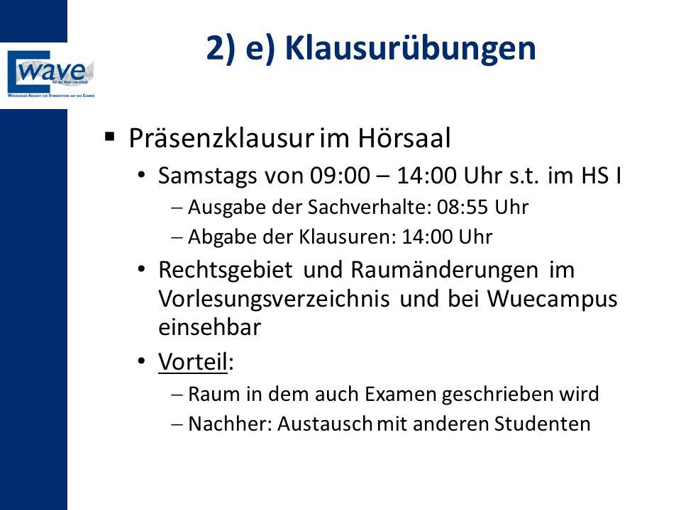 2) e) Klausurübungen  Präsenzklausur im Hörsaal Samstags von 09:00 – 14:00 Uhr s.t. im HS I  Ausgabe der Sachverhalte: 08:55 Uhr  Abgabe der Klausu