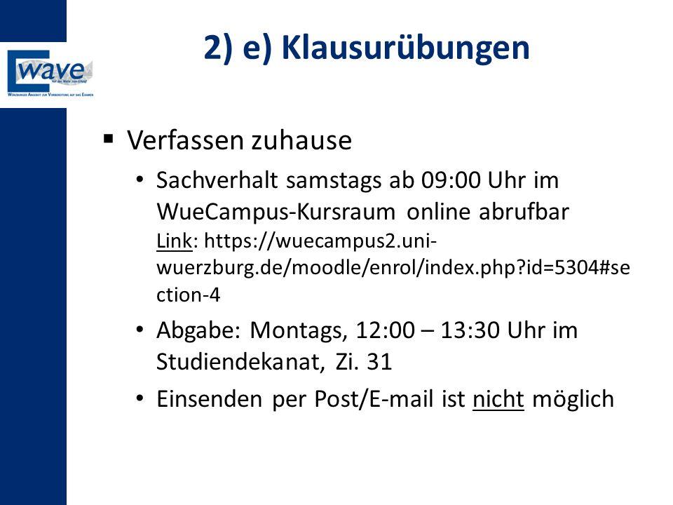 2) e) Klausurübungen  Verfassen zuhause Sachverhalt samstags ab 09:00 Uhr im WueCampus-Kursraum online abrufbar Link: https://wuecampus2.uni- wuerzbu