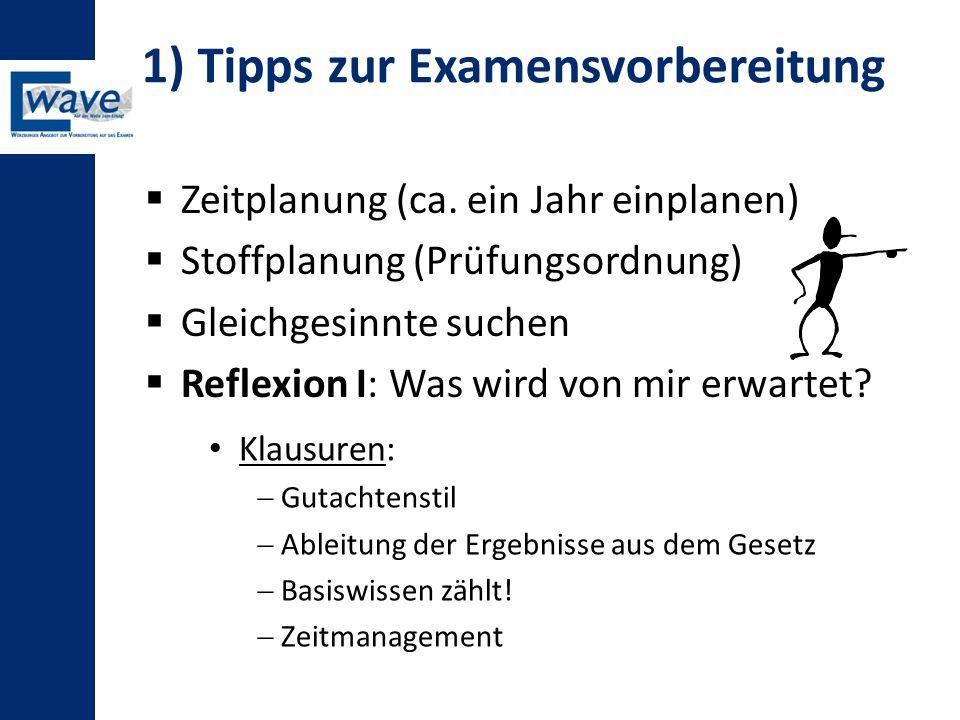 1) Tipps zur Examensvorbereitung  Zeitplanung (ca. ein Jahr einplanen)  Stoffplanung (Prüfungsordnung)  Gleichgesinnte suchen  Reflexion I: Was wi