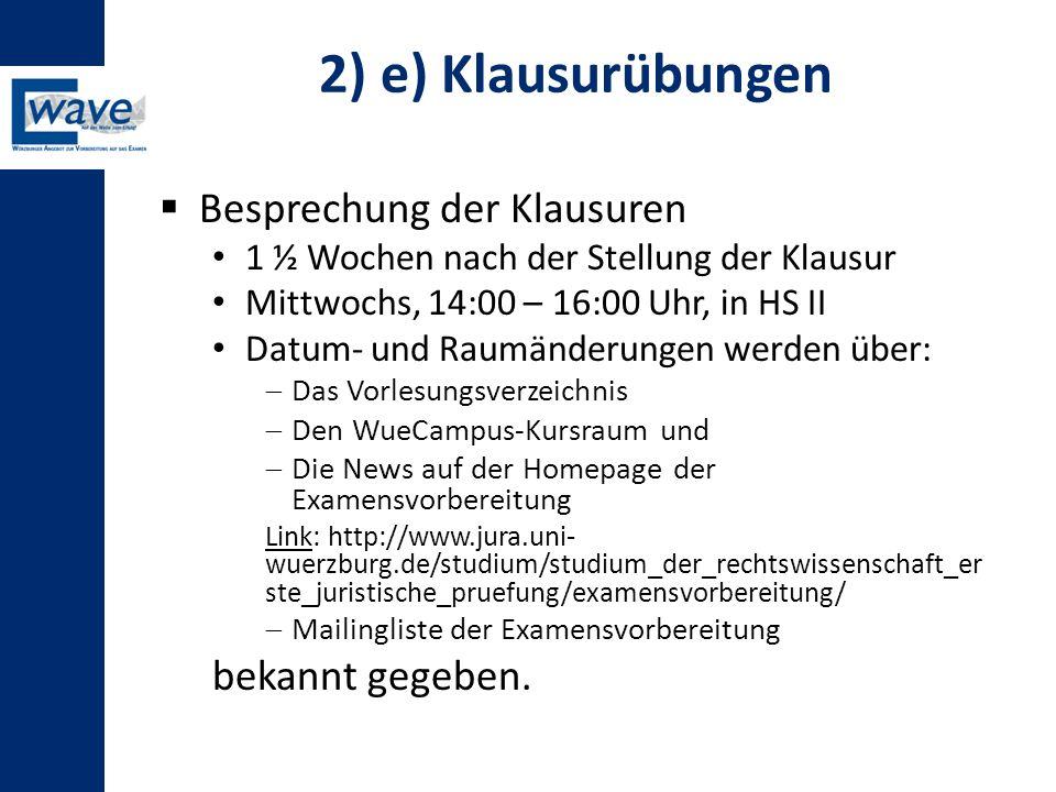2) e) Klausurübungen  Besprechung der Klausuren 1 ½ Wochen nach der Stellung der Klausur Mittwochs, 14:00 – 16:00 Uhr, in HS II Datum- und Raumänderu