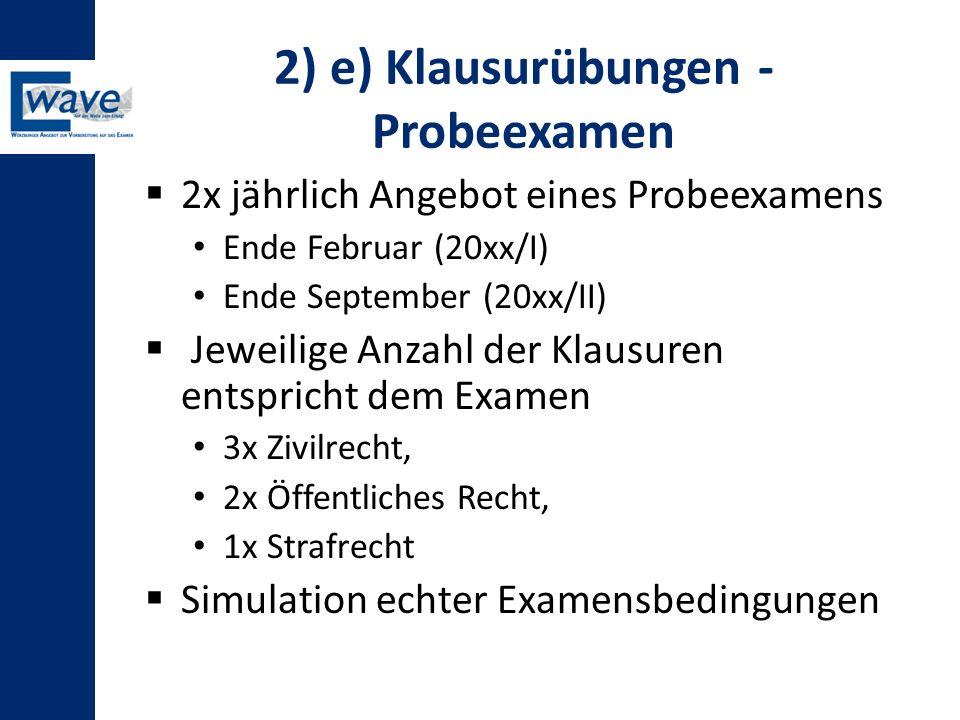 2) e) Klausurübungen - Probeexamen  2x jährlich Angebot eines Probeexamens Ende Februar (20xx/I) Ende September (20xx/II)  Jeweilige Anzahl der Klau