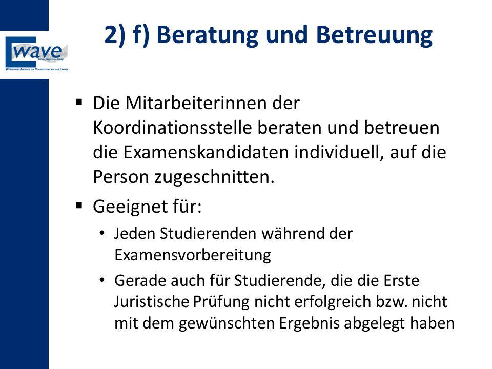 2) f) Beratung und Betreuung  Die Mitarbeiterinnen der Koordinationsstelle beraten und betreuen die Examenskandidaten individuell, auf die Person zug
