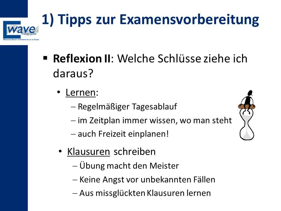 1) Tipps zur Examensvorbereitung  Reflexion II: Welche Schlüsse ziehe ich daraus? Lernen:  Regelmäßiger Tagesablauf  im Zeitplan immer wissen, wo m