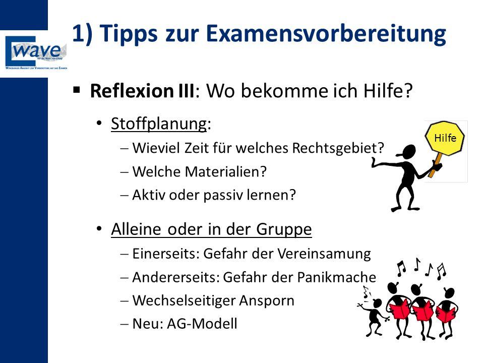 1) Tipps zur Examensvorbereitung  Reflexion III: Wo bekomme ich Hilfe? Stoffplanung:  Wieviel Zeit für welches Rechtsgebiet?  Welche Materialien? 