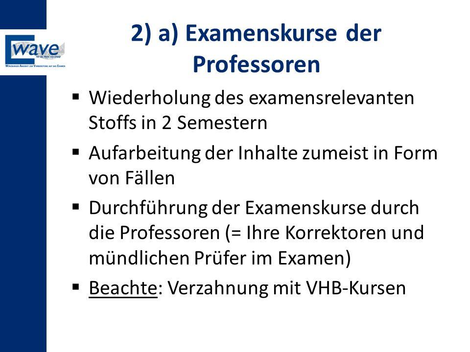 2) a) Examenskurse der Professoren  Wiederholung des examensrelevanten Stoffs in 2 Semestern  Aufarbeitung der Inhalte zumeist in Form von Fällen 