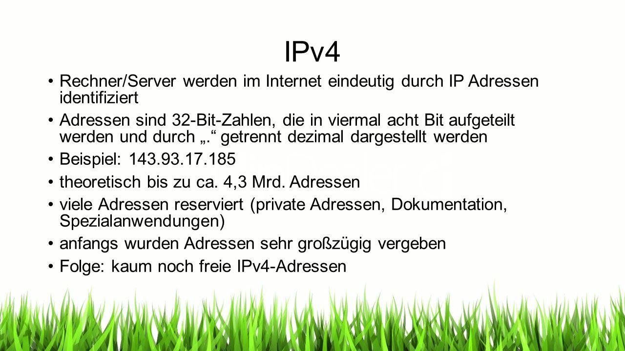 """IPv4 Rechner/Server werden im Internet eindeutig durch IP Adressen identifiziert Adressen sind 32-Bit-Zahlen, die in viermal acht Bit aufgeteilt werden und durch """". getrennt dezimal dargestellt werden Beispiel: 143.93.17.185 theoretisch bis zu ca."""