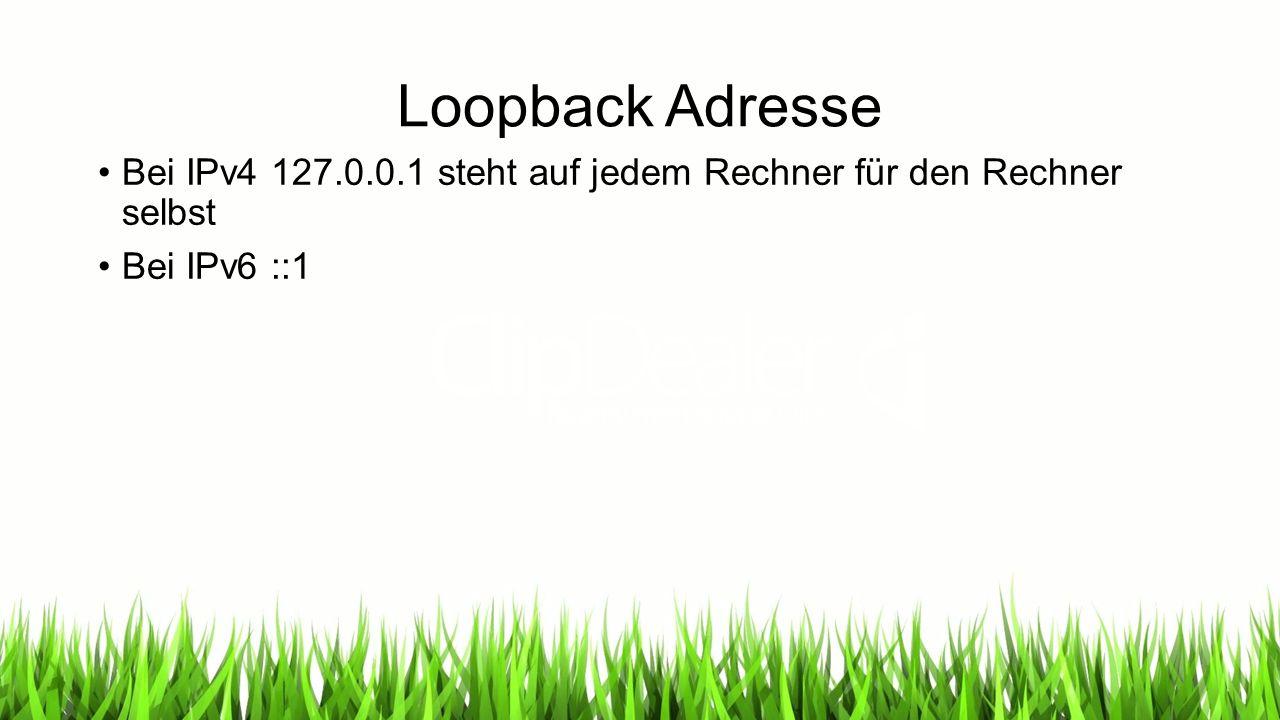 Loopback Adresse Bei IPv4 127.0.0.1 steht auf jedem Rechner für den Rechner selbst Bei IPv6 ::1