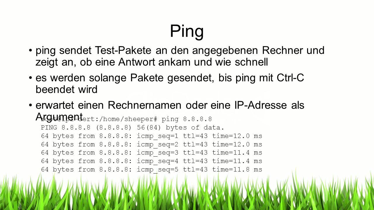 Ping ping sendet Test-Pakete an den angegebenen Rechner und zeigt an, ob eine Antwort ankam und wie schnell es werden solange Pakete gesendet, bis ping mit Ctrl-C beendet wird erwartet einen Rechnernamen oder eine IP-Adresse als Argument root@lpi-cert:/home/sheeper# ping 8.8.8.8 PING 8.8.8.8 (8.8.8.8) 56(84) bytes of data.