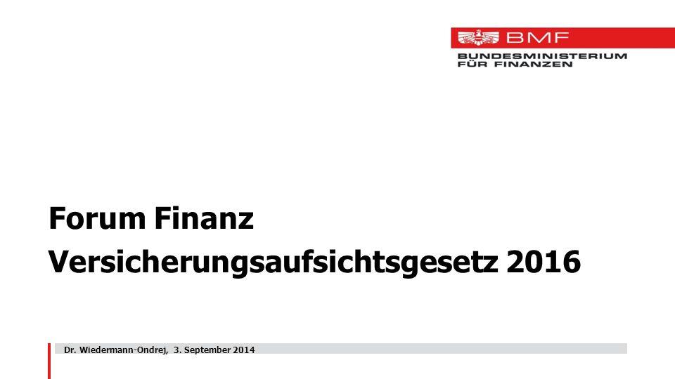 Forum Finanz Versicherungsaufsichtsgesetz 2016 Dr. Wiedermann-Ondrej, 3. September 2014