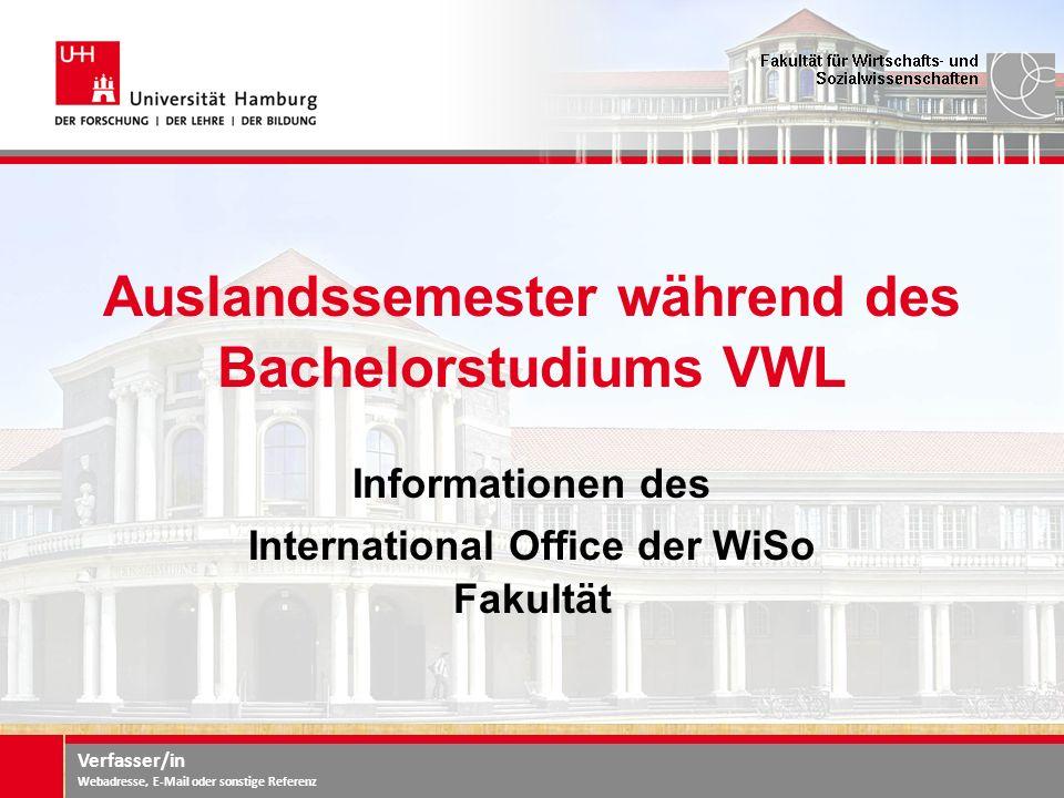 Verfasser/in Webadresse, E-Mail oder sonstige Referenz Auslandssemester während des Bachelorstudiums VWL Informationen des International Office der Wi