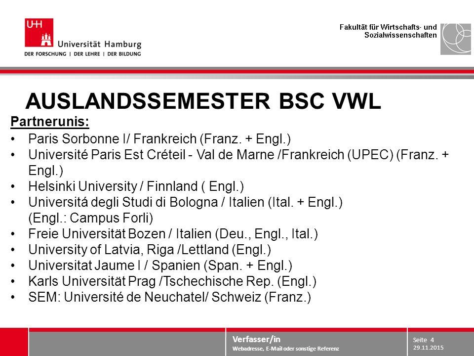 Verfasser/in Webadresse, E-Mail oder sonstige Referenz AUSLANDSSEMESTER BSC VWL Partnerunis: Paris Sorbonne I/ Frankreich (Franz. + Engl.) Université