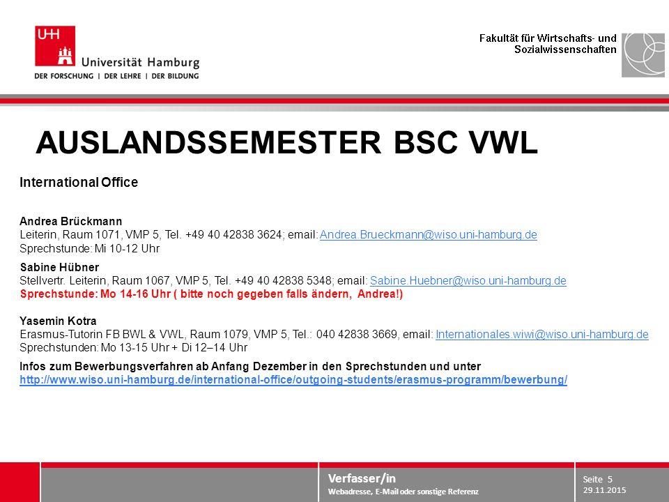 Verfasser/in Webadresse, E-Mail oder sonstige Referenz AUSLANDSSEMESTER BSC VWL International Office Andrea Brückmann Leiterin, Raum 1071, VMP 5, Tel.
