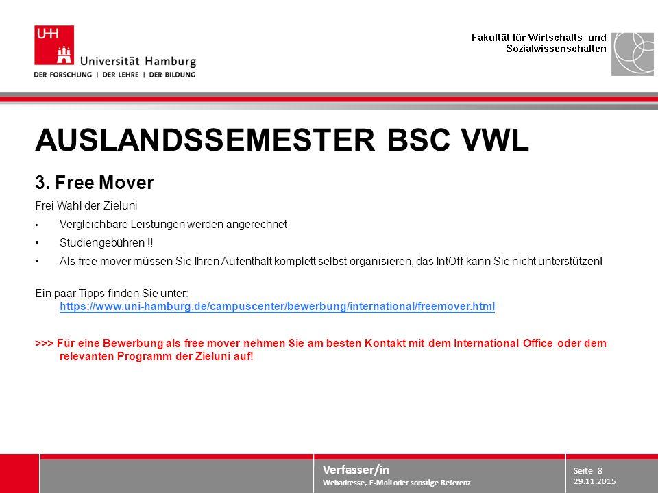 Verfasser/in Webadresse, E-Mail oder sonstige Referenz AUSLANDSSEMESTER BSC VWL 3. Free Mover Frei Wahl der Zieluni Vergleichbare Leistungen werden an