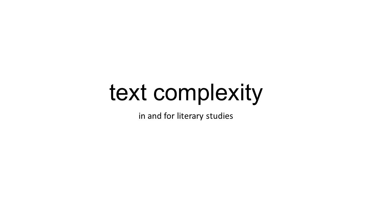 text complexity in and for literary studies