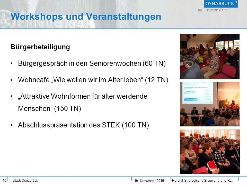 """10 Stadt Osnabrück Workshops und Veranstaltungen Bürgerbeteiligung Bürgergespräch in den Seniorenwochen (60 TN) Wohncafé """"Wie wollen wir im Alter leben (12 TN) """"Attraktive Wohnformen für älter werdende Menschen (150 TN) Abschlusspräsentation des STEK (100 TN) Referat Strategische Steuerung und Rat 19."""