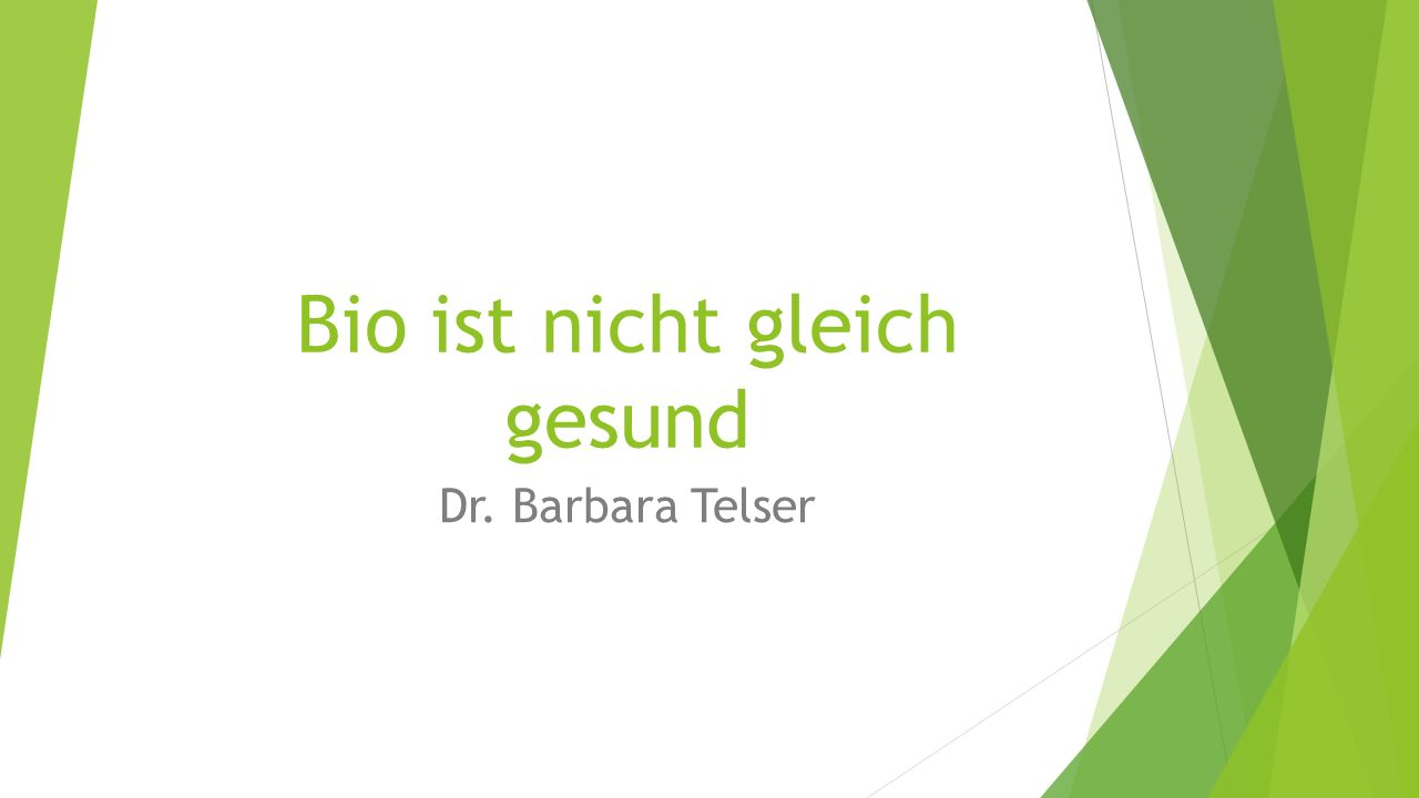 Bio ist nicht gleich gesund Dr. Barbara Telser