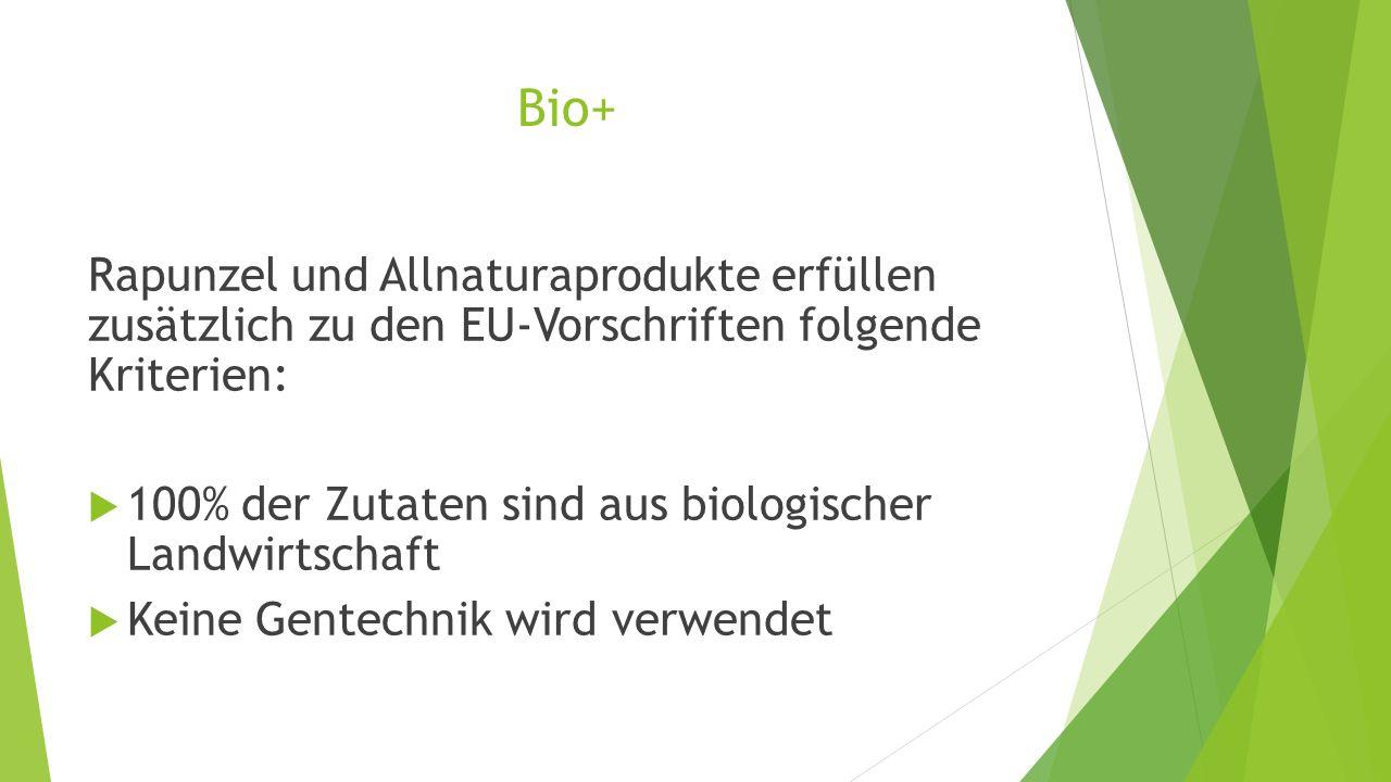 Bio+ Rapunzel und Allnaturaprodukte erfüllen zusätzlich zu den EU-Vorschriften folgende Kriterien:  100% der Zutaten sind aus biologischer Landwirtsc