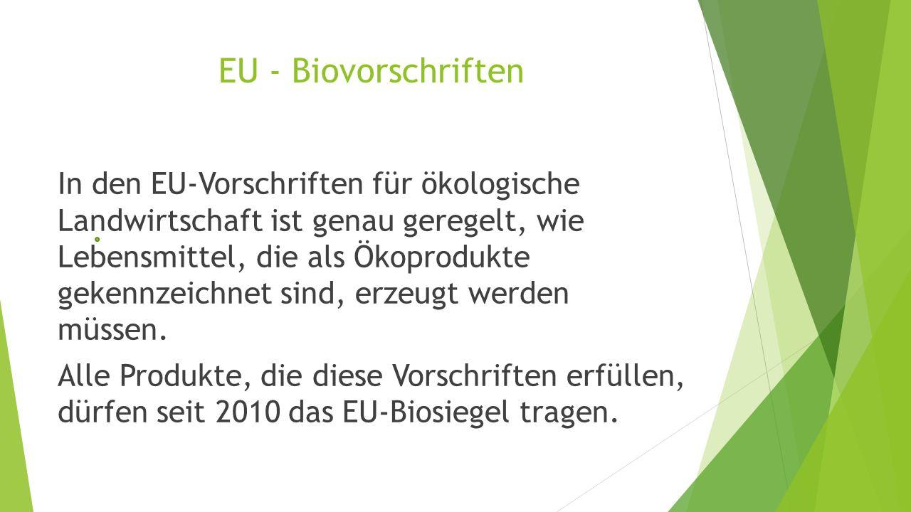 EU - Biovorschriften In den EU-Vorschriften für ökologische Landwirtschaft ist genau geregelt, wie Lebensmittel, die als Ökoprodukte gekennzeichnet si