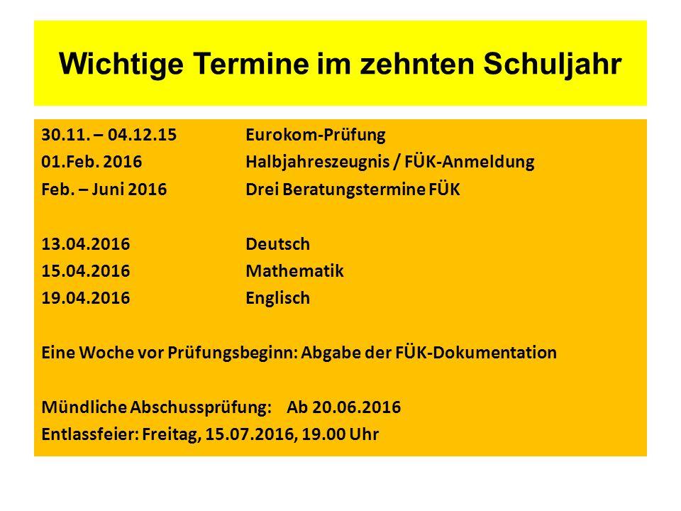 Wichtige Termine im zehnten Schuljahr 30.11. – 04.12.15 Eurokom-Prüfung 01.Feb.