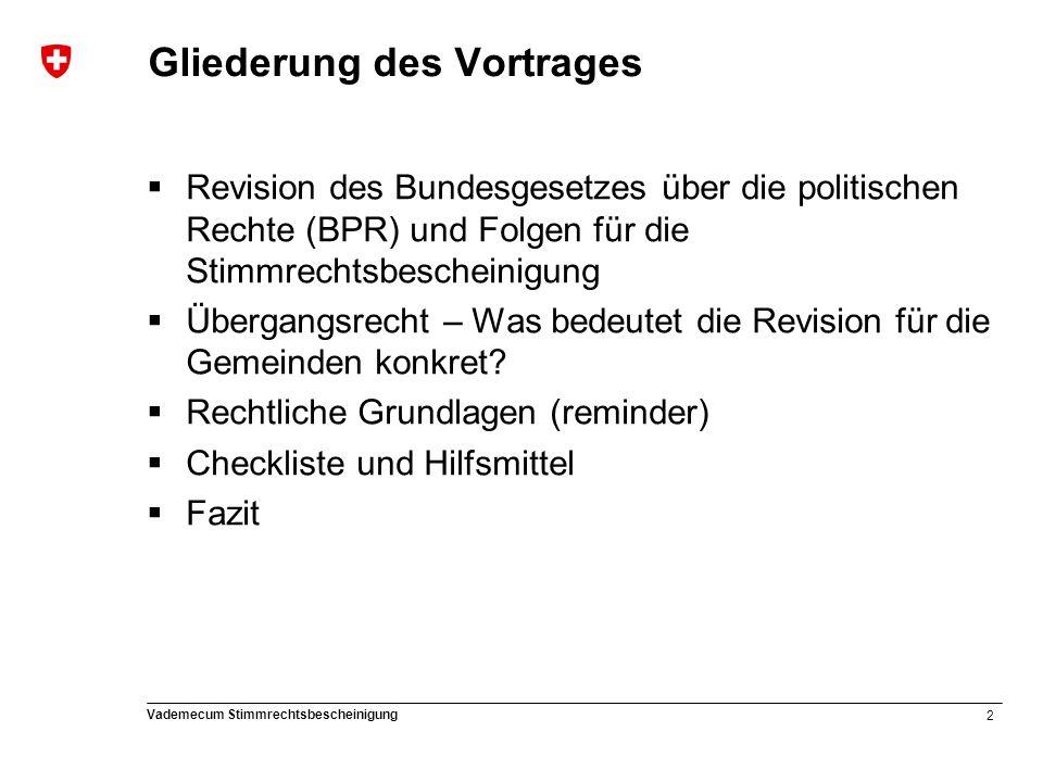 3 Vademecum Stimmrechtsbescheinigung Revision des Bundesgesetzes über die politischen Rechte (BPR) und Folgen für die Stimmrechtsbescheinigung (1/2)  Änderung des BPR vom 26.