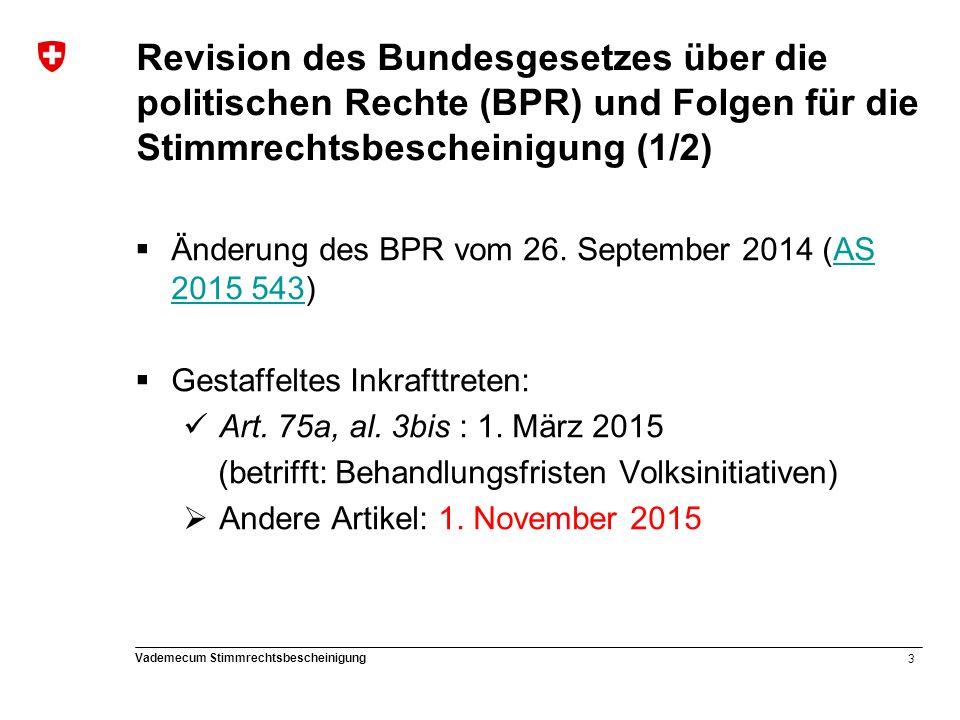 4 Vademecum Stimmrechtsbescheinigung Revision des Bundesgesetzes über die politischen Rechte (BPR) und Folgen für die Stimmrechtsbescheinigung (2/2)  Unter anderem: Änderung des Art.