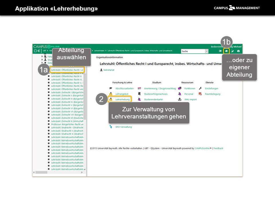 Applikation «Lehrerhebung» 1a 2 1b Abteilung auswählen … …oder zu eigener Abteilung Zur Verwaltung von Lehrveranstaltungen gehen
