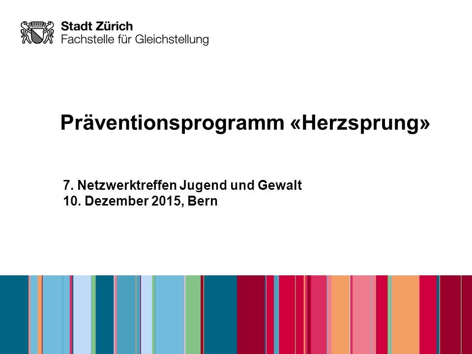 Präventionsprogramm «Herzsprung» 7. Netzwerktreffen Jugend und Gewalt 10. Dezember 2015, Bern