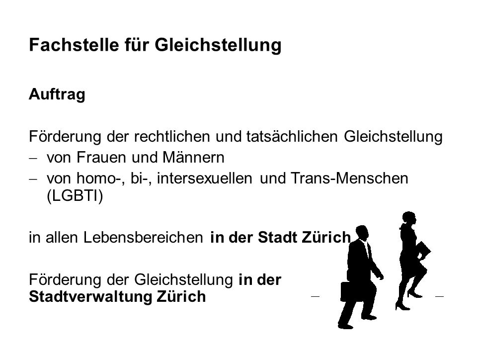 Fachstelle für Gleichstellung Auftrag Förderung der rechtlichen und tatsächlichen Gleichstellung  von Frauen und Männern  von homo-, bi-, intersexue