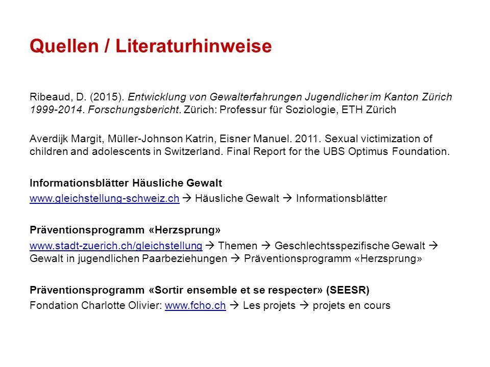 Quellen / Literaturhinweise Ribeaud, D. (2015). Entwicklung von Gewalterfahrungen Jugendlicher im Kanton Zürich 1999-2014. Forschungsbericht. Zürich: