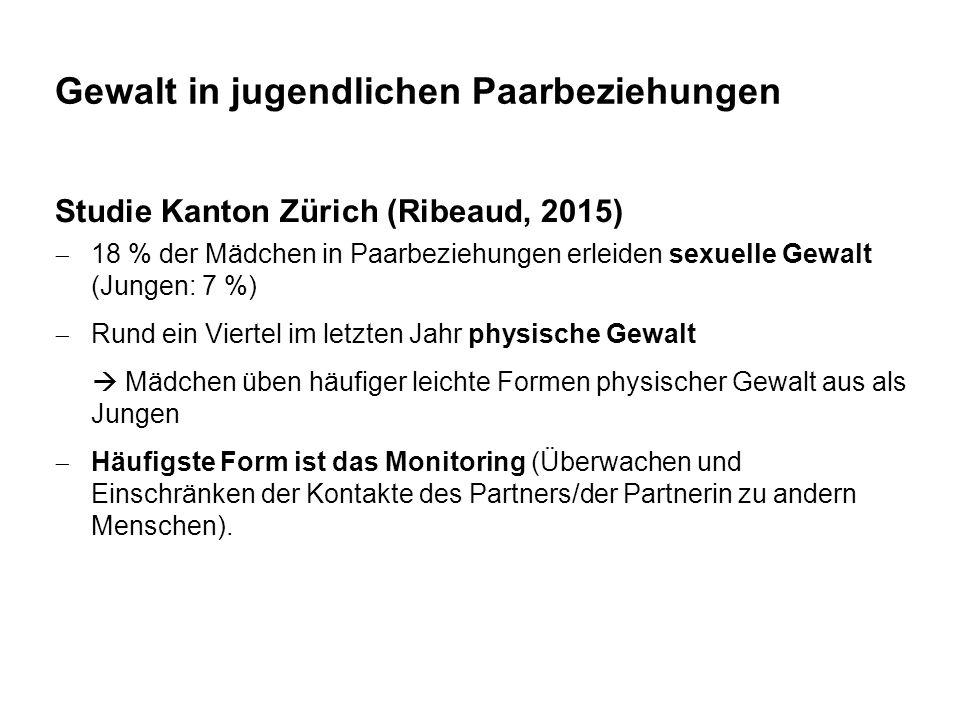 Gewalt in jugendlichen Paarbeziehungen Studie Kanton Zürich (Ribeaud, 2015)  18 % der Mädchen in Paarbeziehungen erleiden sexuelle Gewalt (Jungen: 7