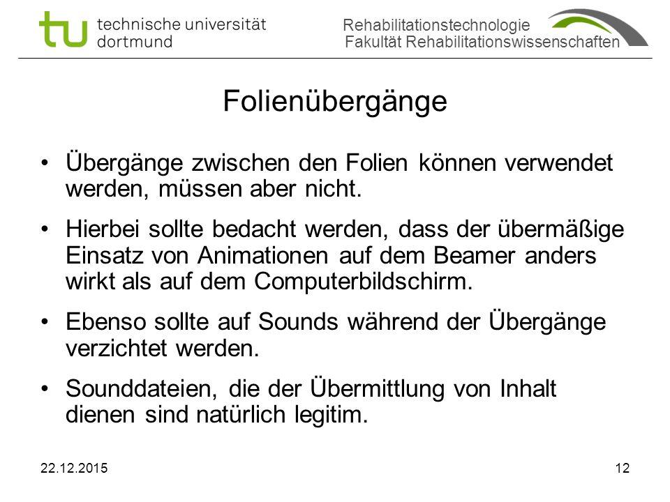 Rehabilitationstechnologie Fakultät Rehabilitationswissenschaften Folienübergänge Übergänge zwischen den Folien können verwendet werden, müssen aber nicht.