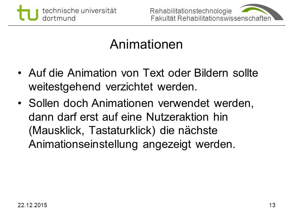Rehabilitationstechnologie Fakultät Rehabilitationswissenschaften Animationen Auf die Animation von Text oder Bildern sollte weitestgehend verzichtet werden.