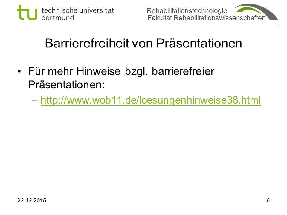 Rehabilitationstechnologie Fakultät Rehabilitationswissenschaften Barrierefreiheit von Präsentationen Für mehr Hinweise bzgl.