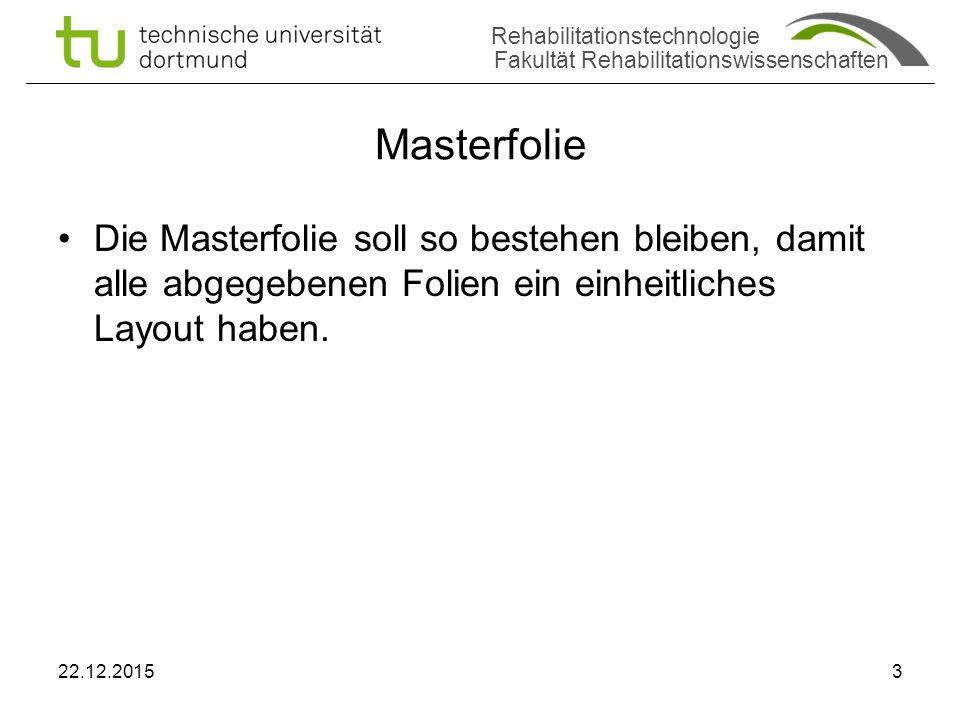 Rehabilitationstechnologie Fakultät Rehabilitationswissenschaften Masterfolie Die Masterfolie soll so bestehen bleiben, damit alle abgegebenen Folien ein einheitliches Layout haben.