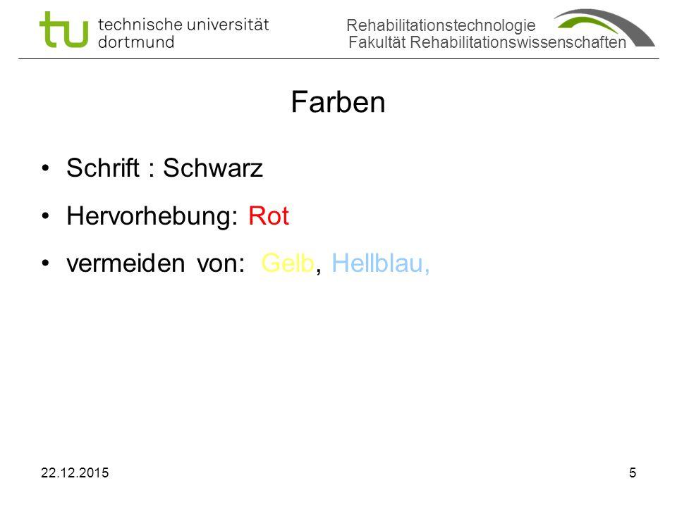 Rehabilitationstechnologie Fakultät Rehabilitationswissenschaften Farben Schrift : Schwarz Hervorhebung: Rot vermeiden von: Gelb, Hellblau, 22.12.20155