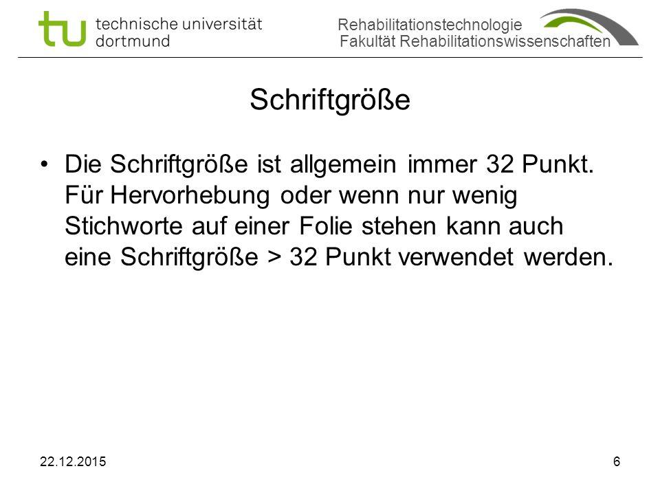 Rehabilitationstechnologie Fakultät Rehabilitationswissenschaften Schriftgröße Die Schriftgröße ist allgemein immer 32 Punkt.