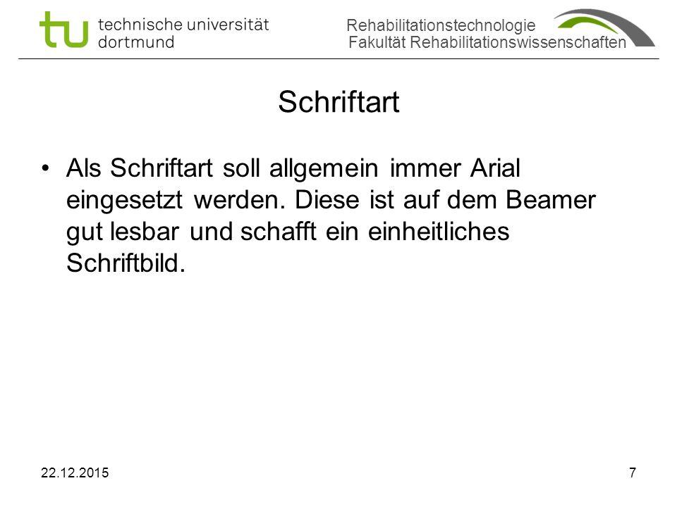 Rehabilitationstechnologie Fakultät Rehabilitationswissenschaften Schriftart Als Schriftart soll allgemein immer Arial eingesetzt werden.