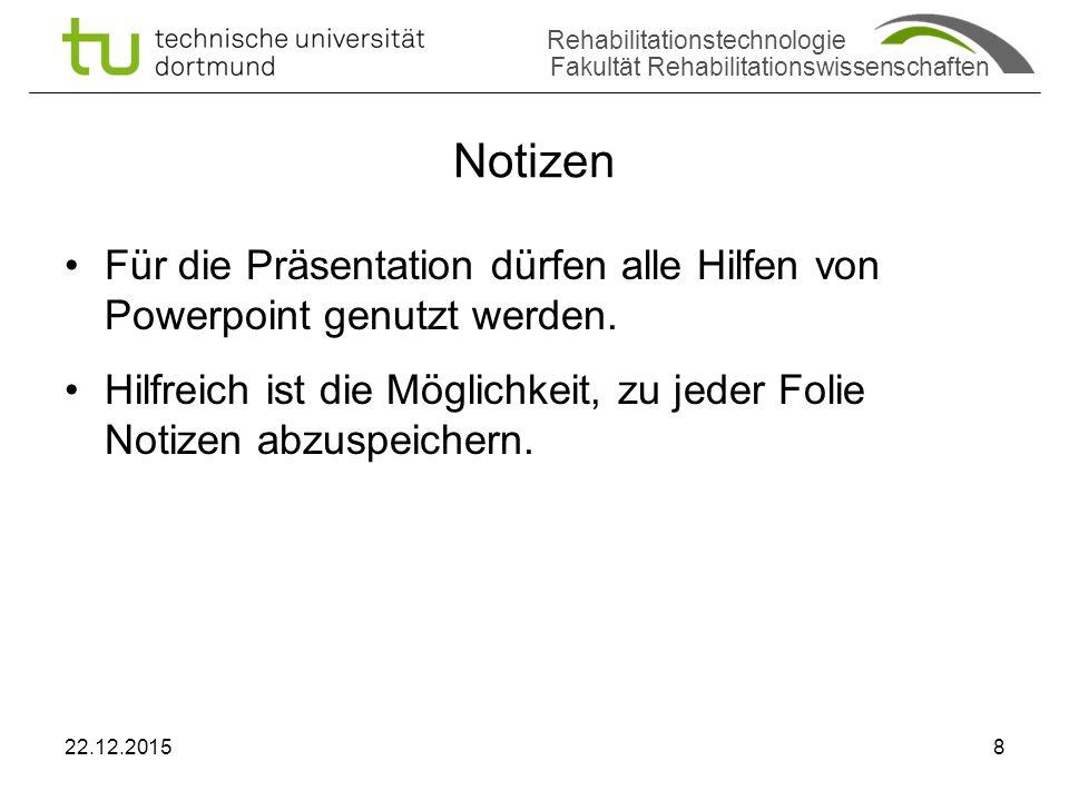 Rehabilitationstechnologie Fakultät Rehabilitationswissenschaften Notizen Für die Präsentation dürfen alle Hilfen von Powerpoint genutzt werden.