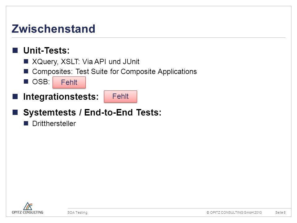 © OPITZ CONSULTING GmbH 2010Seite 9SOA Testing Konstruktionsraster 20mm 4mm OPITZ CONSULTING Vorlage Powerpoint 2009; Version 1.0; 02.09.2009; TGA, MVI, JWI Titel und Inhalt: Dies ist das Haupttemplate für Inhaltsseiten.