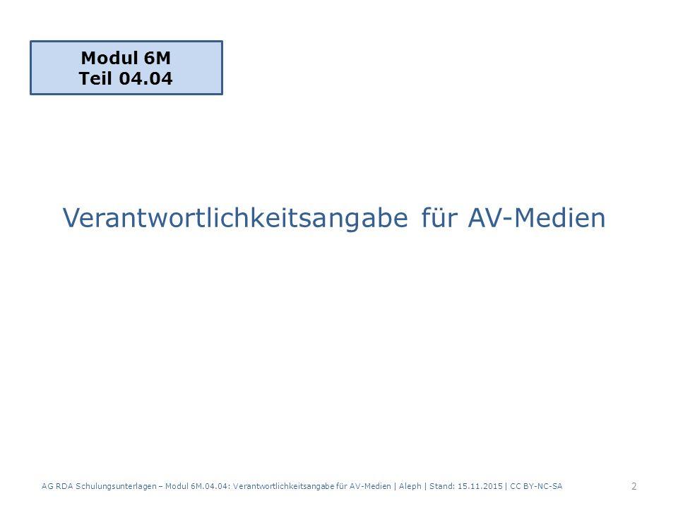 Voraussetzung: – Modul 3 Teil 2.02 Verantwortlichkeitsangabe Themen: Mehrere Verantwortlichkeitsangaben (RDA 2.4.1.6) Rollenangaben (RDA 2.4.1.7) Anmerkung zur Verantwortlichkeitsangabe (RDA 2.17.3) Verantwortlichkeitsangabe bei Zusammenstellungen Verantwortlichkeitsangabe und Standardelemente-Set AG RDA Schulungsunterlagen – Modul 6M.04.04: Verantwortlichkeitsangabe für AV-Medien   Aleph   Stand: 15.11.2015   CC BY-NC-SA 3