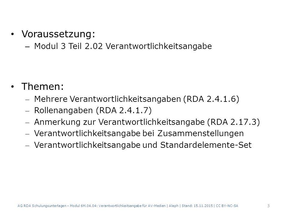 Erinnerung Verantwortlichkeitsangabe (RDA 2.4) Beschreibung der Manifestation Regeln zum Übertragen (RDA 1.7) AG RDA Schulungsunterlagen – Modul 6M.04.04: Verantwortlichkeitsangabe für AV-Medien   Aleph   Stand: 15.11.2015   CC BY-NC-SA 4