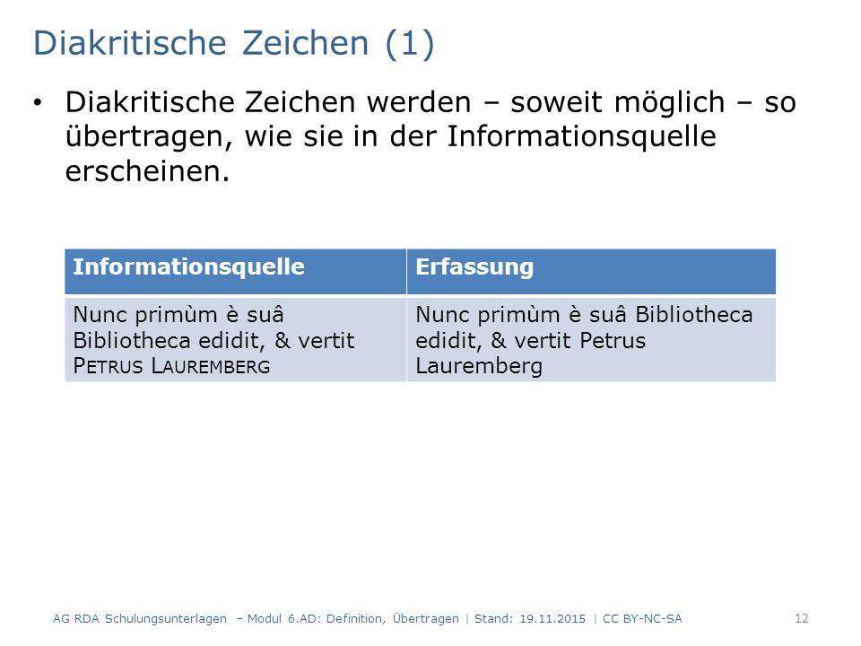 Diakritische Zeichen (1) Diakritische Zeichen werden – soweit möglich – so übertragen, wie sie in der Informationsquelle erscheinen.