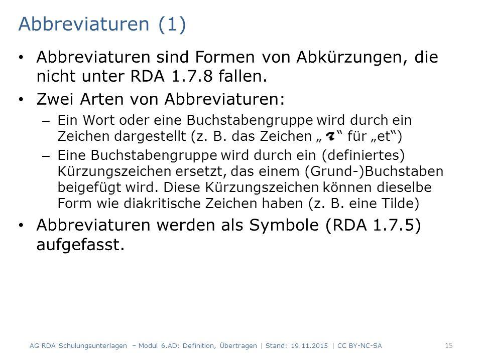 Abbreviaturen (1) Abbreviaturen sind Formen von Abkürzungen, die nicht unter RDA 1.7.8 fallen.