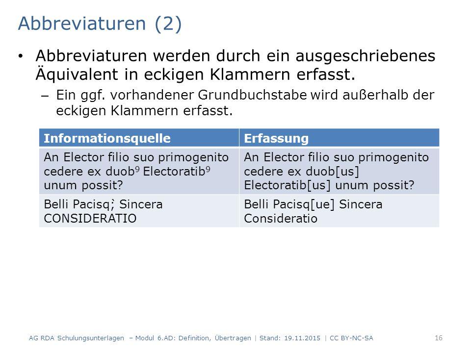 Abbreviaturen (2) Abbreviaturen werden durch ein ausgeschriebenes Äquivalent in eckigen Klammern erfasst.