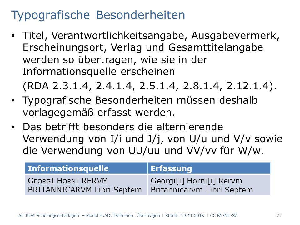Typografische Besonderheiten Titel, Verantwortlichkeitsangabe, Ausgabevermerk, Erscheinungsort, Verlag und Gesamttitelangabe werden so übertragen, wie sie in der Informationsquelle erscheinen (RDA 2.3.1.4, 2.4.1.4, 2.5.1.4, 2.8.1.4, 2.12.1.4).