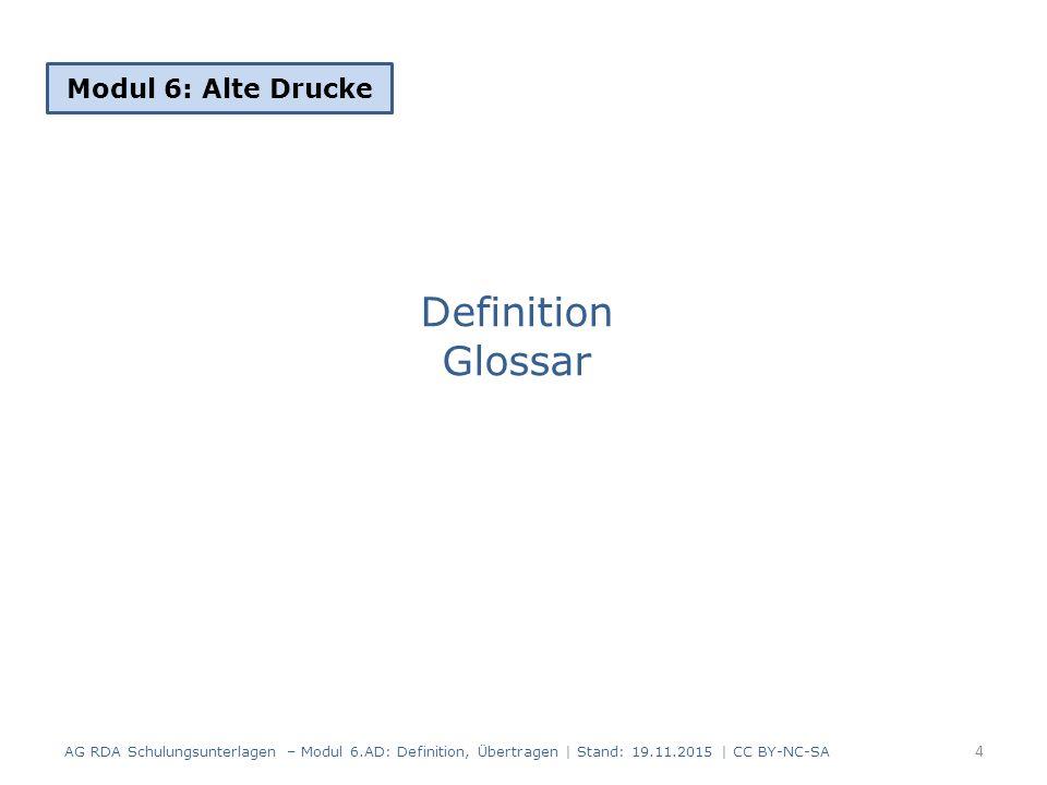 Definition Glossar Modul 6: Alte Drucke 4 AG RDA Schulungsunterlagen – Modul 6.AD: Definition, Übertragen | Stand: 19.11.2015 | CC BY-NC-SA