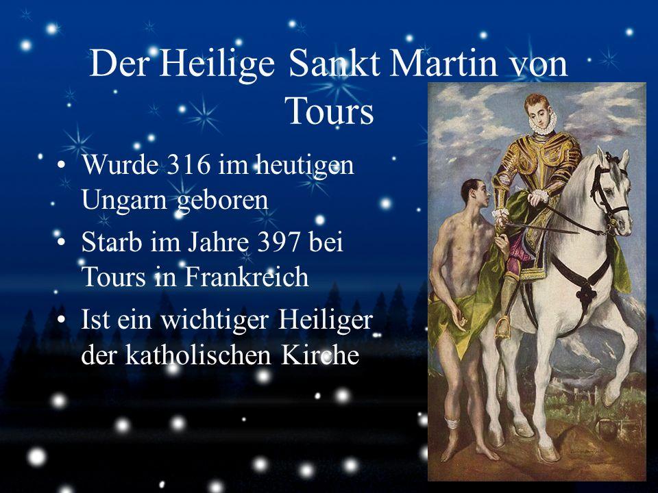 Der Heilige Sankt Martin von Tours Wurde 316 im heutigen Ungarn geboren Starb im Jahre 397 bei Tours in Frankreich Ist ein wichtiger Heiliger der kath